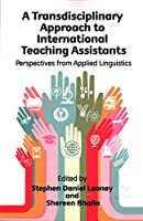 A Transdisciplinary Approach to International Teaching Assistants: Perspectives from Applied Linguistics