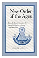 New Order of the Ages: Time, the Constitution, and the Making of Modern American Political Thought