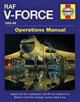 RAF V-Force 1955-69: Insights into the organisation, aircraft and weaponry of Britain's Cold War strategic nuclear strike force (Operations Manual)