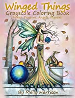 Winged Things - a Grayscale Coloring Book for Adults: Featuring Fairies, Dragons, Angels and Pegasus