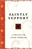 Saintly Support: A Prayer For Every Problem