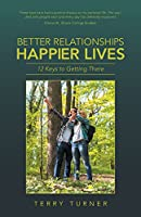 Better Relationships Happier Lives: 12 Keys to Getting There