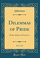 Dilemmas of Pride, Vol. 3 of 3: By the Authors of First Love (Classic Reprint)