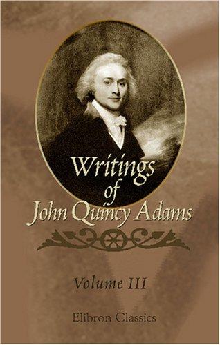 Writings of John Quincy Adams: Volume 3: 1801-1810