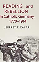 Reading and Rebellion in Catholic Germany, 1770–1914 (Publications of the German Historical Institute)