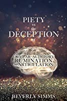 PIETY vs the DECEPTION of OCULAR AUDITORY RUMINATION and ARTICULATION