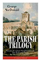The Parish Trilogy: Annals of a Quiet Neighbourhood, The Seaboard Parish & The Vicar's Daughter (Complete Edition)