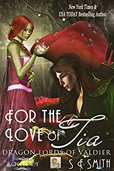 [Smith, S.E.]のFor the Love of Tia: Science Fiction Romance (Dragon Lords of Valdier) (English Edition)