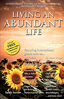 Living an Abundant Life: Inspirational Stories from Entrepreneurs Around the World by [Forster, Sandy]