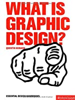 What Is Graphic Design?: Essential Design Handbooks (Graphic Design for the Real World)