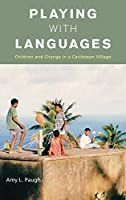 Playing with Languages: Children and Change in a Caribbean Village