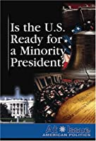 Is the United States Ready for a Minority President? (At Issue Series)