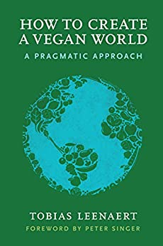 How to Create a Vegan World: A Pragmatic Approach by [Leenaert, Tobias]