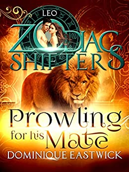 Prowling for His Mate: A Zodiac Shifters Paranormal Romance: Leo (Zodiac Sanctuary Book 4) by [Eastwick, Dominique, Shifters, Zodiac]