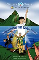 Who Is Smarter Than Galiber Guess? Riddles, Magic Travel and Adventure in the Caribbean Island of St. Lucia.