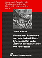 Formen und Funktionen von Intertextualitaet und Intermedialitaet in der Aesthetik des Widerstands von Peter Weiss