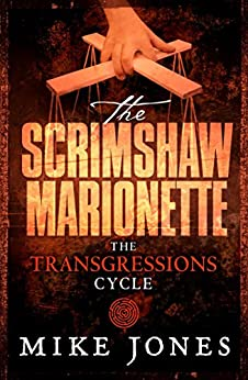 Transgressions Cycle: The Scrimshaw Marionette by [Jones, Mike]