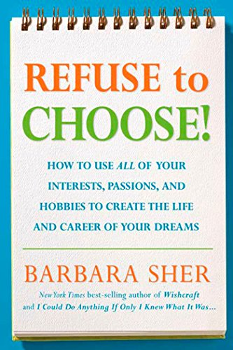 Download Refuse to Choose!: Use All of Your Interests, Passions, and Hobbies to Create the Life and Career of Your Dreams 1594866260