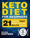Keto Diet For Beginners: 21 Days For Rapid Weight Loss And Burn Fat Forever - Lose Up to 20 Pounds In 3 Weeks (English Edition)
