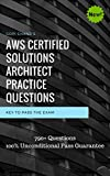 AWS Certified Solutions Architect 2018 Practice Questions: Over 800+ Practice Questions with Explanation. 100% Unconditional Pass Guarantee (English Edition)