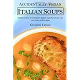 Accidentally Vegan Italian Soups: Simple versions of 30 forgotten Italian soups that always were and always will be vegan