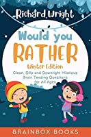 Would You Rather Winter Edition: Clean, Silly and Downright Hilarious Brain Teasing Questions for All Ages