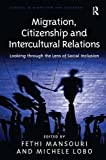 Migration, Citizenship and Intercultural Relations: Looking through the Lens of Social Inclusion (Studies in Migration and Diaspora)
