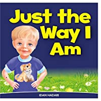Just the Way I Am: How to Build Self Confidence & Self-esteem in Children's Books for Ages 2 4 8 (Bedtime Stories for Early Readers - Picture Books in Kids Collection)