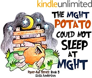 The Night Potato Could Not Sleep At Night . A Picture Book for Kids Ages 3-5 years to Overcome their Fear of the dark. Illustrated with Cut-Out Colored ... book to help kids sleep (English Edition)