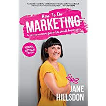 How To Do Marketing: A comprehensive guide for small business (Regional Australia Edition)