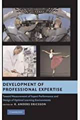Development of Professional Expertise: Toward Measurement of Expert Performance and Design of Optimal Learning Environments ハードカバー