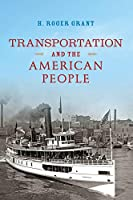 Transportation and the American People (Railroads Past & Present)