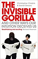 The Invisible Gorilla and Other Ways Our Intuition Deceives Us. Christopher Chabris and Daniel Simons