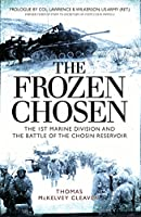 The Frozen Chosen: The 1st Marine Division and the Battle of the Chosin River (General Military)