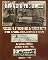 Running the River: Poleboats, Steamboats & Timber Rafts on the Altamaha, Ocmulgee, Oconee & Ohoopee