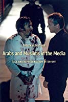 Arabs and Muslims in the Media: Race and Representation after 9/11 (Critical Cultural Communication)