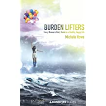 Burden Lifters: Every Woman's Daily Guide to a Healthy, Happy Life by Michele Howe (2013-10-31)