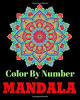 Color By Number Mandala: Coloring books for adults Stress Relieving Designs Animals, Mandalas, Flowers, Paisley Patterns And So Much More Adult Coloring Book
