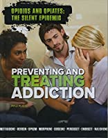 Preventing and Treating Addiction (Opioids and Opiates: The Silent Epidemic)