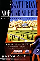 The Saturday Morning Murder: A Psychoanalytic Case (Michael Ohayon Series)
