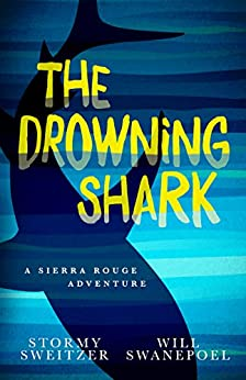 The Drowning Shark: A Sierra Rouge Adventure (Sierra Rouge Adventures) by [Sweitzer, Stormy, Swanepoel, Will]