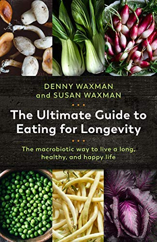 The Ultimate Guide to Eating for Longevity: The Macrobiotic Way to Live a Long, Healthy, and Happy Life (English Edition)