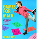 Games for Mathematics: Playful Ways to Help Your Child Learn Math from Kindergarten to Third Grade