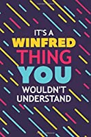 IT'S A WINFRED THING YOU WOULDN'T UNDERSTAND: Lined Notebook / Journal Gift, 120 Pages, 6x9, Soft Cover, Glossy Finish