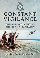 Constant Vigilance: The RAF Regiment in the Burma Campaign