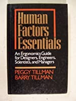 Human Factors Essentials: An Ergonomics Guide for Designers, Engineers, Scientists, and Managers