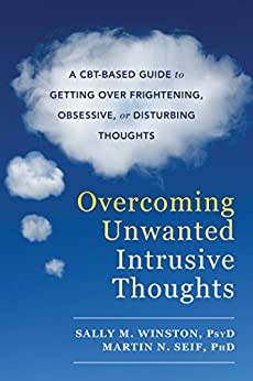 Overcoming Unwanted Intrusive Thoughts: A CBT-Based Guide to Getting Over Frightening, Obsessive, or Disturbing Thoughts by [Winston, Sally M., Seif, Martin N.]