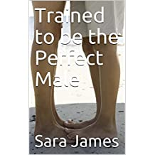 Trained to be the Perfect Male