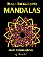 Mandalas: Black Background Coloring Book for Adults: Enjoyable Coloring Book for Adults: Relaxation, Focusing, Meditation, Stress Relief and Pure Fun.