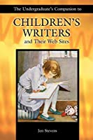 The Undergraduate's Companion to Children's Writers and Their Web Sites (Undergraduate Companion Series)